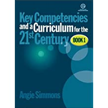 Key Competencies & Curriculum for the 21st Century: Bk 1