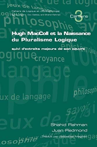 Hugh MacColl Et La Naissance Du Pluralisme Logique: Suivi D'extraits Majeurs De Son Oeuvre