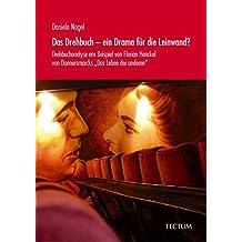 """Das Drehbuch - ein Drama für die Leinwand? Drehbuchanalyse am Beispiel von Florian Henckel von Donnersmarcks """"Das Leben der anderen"""""""