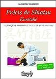 Précis de shiatsu - Kurétaké - Techniques fondamentales et supérieures...