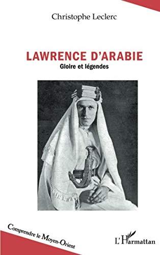 Lawrence d'Arabie: Gloires et légendes