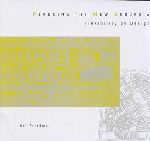 [(Planning the New Suburbia : Flexibility by Design)] [By (author) Avi Friedman] published on (August, 2002)
