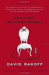 Don't Get Too Comfortable: The Indignities of Coach Class, The Torments of Low Thread Count, The Never- Ending Quest for Artisanal Olive Oil, and Other First World Problems by David Rakoff (2006-09-12)