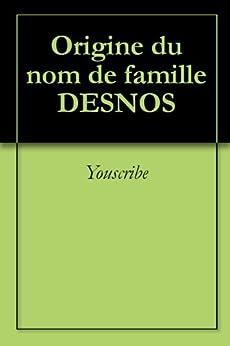 Origine du nom de famille DESNOS (Oeuvres courtes) par [Youscribe]