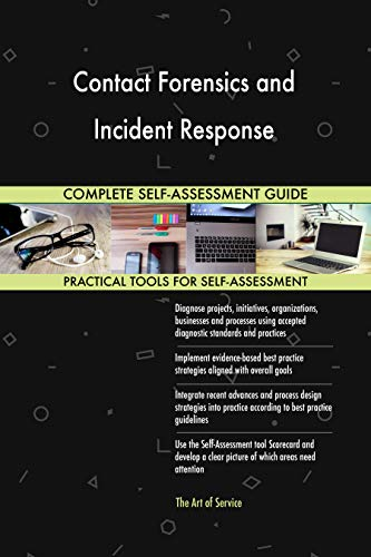 Contact Forensics and Incident Response All-Inclusive Self-Assessment - More than 700 Success Criteria, Instant Visual Insights, Comprehensive Spreadsheet Dashboard, Auto-Prioritized for Quick Results