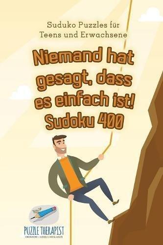 Niemand hat gesagt, dass es einfach ist! Sudoku 400 | Suduko Puzzles für Teens und Erwachsene (Einfache Sudoku Für Kinder)