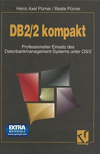DB2/2 kompakt: Professioneller Einsatz des Datenbankmanagement-Systems unter OS/2