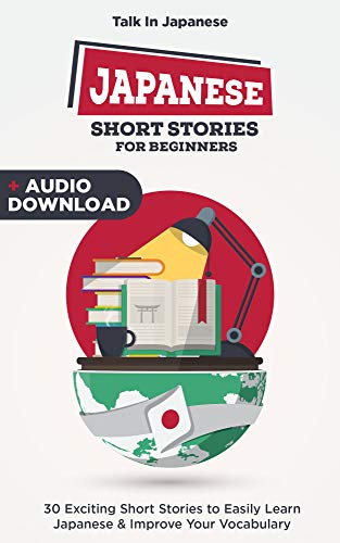 Japanese Short Stories for Beginners: 30 Captivating Short Stories to Learn Japanese & Grow Your Vocabulary the Fun Way! (English Edition)