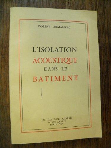 Robert Armagnac. L'Isolation acoustique dans le bâtiment par Robert Armagnac