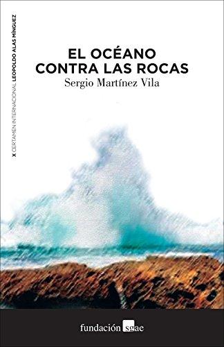 El océano contra las rocas (Premios Leopoldo Alas Mínguez (LAM) nº 10) por Sergio Martínez Vila