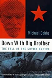 Down with Big Brother: Fall of the Soviet Empire by Michael Dobbs (1997-06-13)