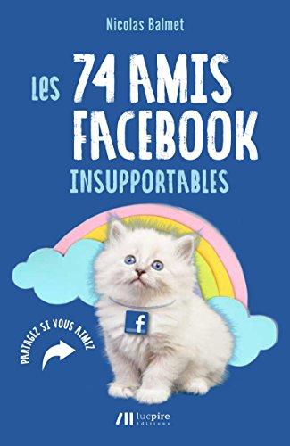 Les 74 amis facebook insupportables par Nicolas Balmet