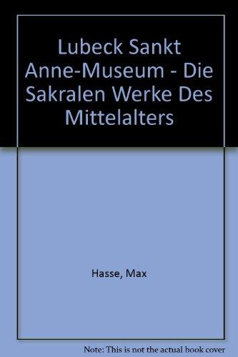 Lubeck Sankt Anne-Museum - Die Sakralen Werke Des Mittelalters par Max Hasse