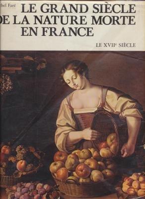 Le Grand siècle de la nature morte en France par Michel Faré