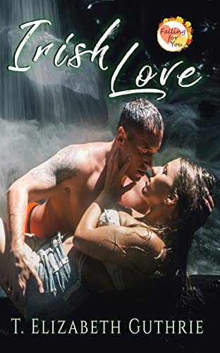 Irish Love: A Falling for You Serial Novella by [Guthrie, T. Elizabeth]