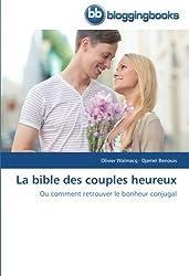 La bible des couples heureux: Ou comment retrouver le bonheur conjugal