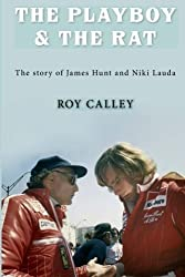 The Playboy and the Rat - The story of James Hunt and Niki Lauda by Calley, Roy (2013) Taschenbuch
