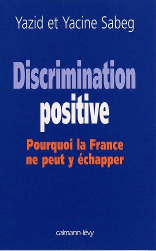 Discrimination positive : Pourquoi la France ne peut y échapper (Sciences Humaines et Essais)