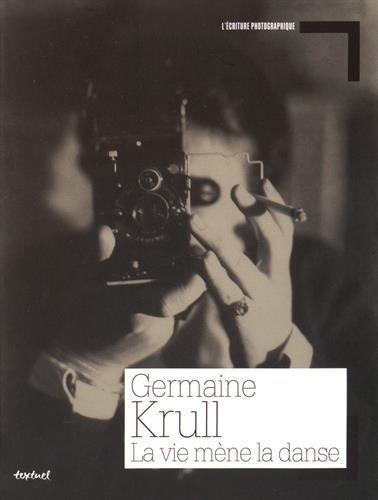 La vie mène la danse de Autobiographie de Germaine Krull (10 juin 2015) Broché
