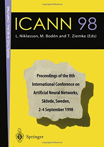 ICANN 98. Proceedings of the 8th International Conference on Artificial Neural Networks, Skövde, Sweden, 2-4 September 1998 (Perspectives in Neural ... Networks, Skovde, Sweden, 2-4 September 1998