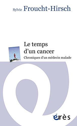 Le temps d'un cancer : Chroniques d'un médecin malade