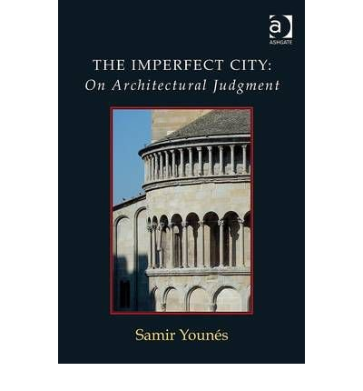 [( The Imperfect City: On Architectural Judgment )] [by: Samir Younes] [Sep-2012]