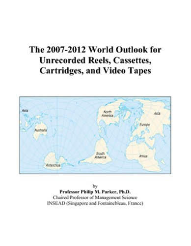 The 2007-2012 World Outlook for Unrecorded Reels, Cassettes, Cartridges, and Video Tapes (Philips Cassette Tape)