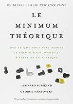 Le minimum théorique - Tout ce que vous avez besoin de savoir pour commencer à faire de la physique de Leonard Susskind