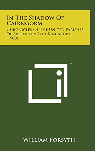 In the Shadow of Cairngorm: Chronicles of the United Parishes of Abernethy and Kincardine (1900)