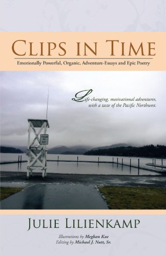 Clips in Time: Emotionally Powerful, Organic, Adventure-Essays and Epic Poetry
