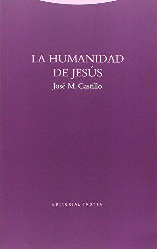 La humanidad de Jesús (Estructuras y procesos. Religión) por José M. Castillo