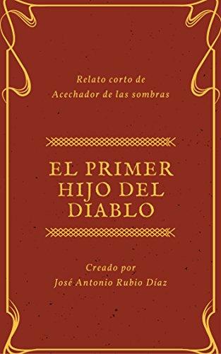Relato corto de Acechador de las sombras: El primer hijo del diablo por José Antonio Rubio Díaz
