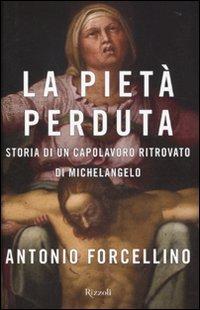 La Piet perduta. Storia di un capolavoro ritrovato di Michelangelo
