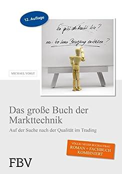 Das große Buch der Markttechnik: Auf der Suche nach der Qualität im Trading von [Voigt, Michael]