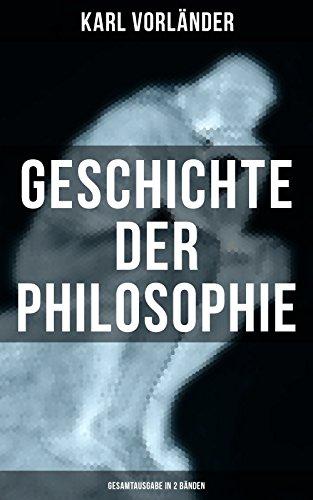 Geschichte der Philosophie (Gesamtausgabe in 2 Bänden): Die Philosophie des Altertums + Mittelalter + Renaissance + Die Philosophie der Aufklärung + Die ... Kant + Die Philosophie der Gegenwart...