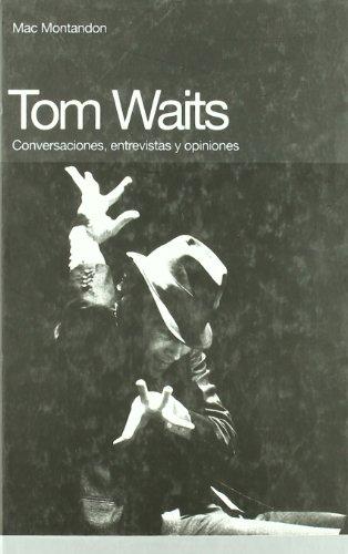 Tom Waits: Conversaciones, entrevistas y opiniones (Memorias)