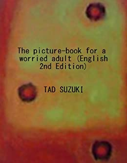 The picture-book for a worried adult (English 2nd Edition) (English Edition) par [SUZUKI, TAD]