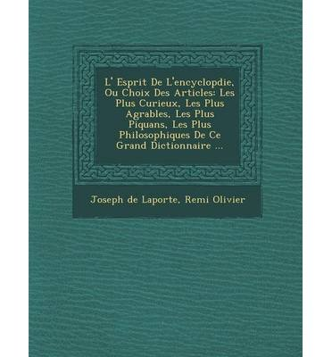 L' Esprit de L'Encyclop Die, Ou Choix Des Articles: Les Plus Curieux, Les Plus Agr Ables, Les Plus Piquans, Les Plus Philosophiques de Ce Grand Dictionnaire ... (Paperback)(French) - Common par By (author) Remi Olivier By (author) Joseph De Laporte