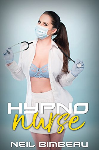 Hypno Nurse (Hypnotic Medical Erotica)(Part One) eBook: Neil