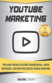 YouTube Marketing: Tips and Tricks to Start Advertising, Avoid Mistakes and Win the Social Media Warfare (English Edition) de [Gray, Mark]