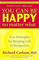 You Can Be Happy No Matter What : Five Principles for Keeping Life in Perspective