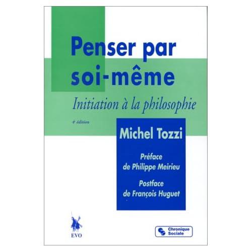 PENSER PAR SOI-MEME. : Initiation à la philosophie, 3ème édition