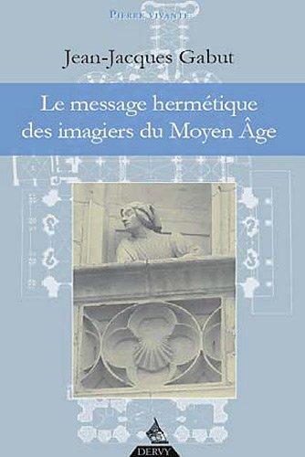 Le message hermétique des imagiers du Moyen Age