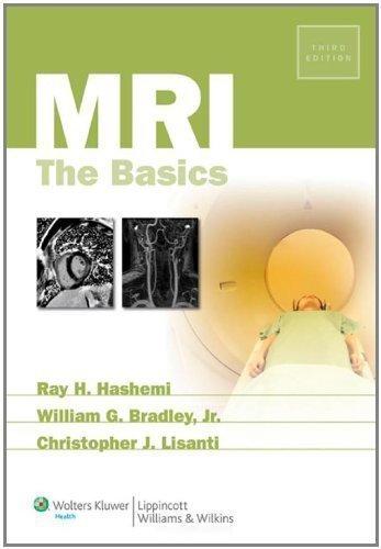 MRI: The Basics 3rd (third) Edition by Hashemi MD PhD, Ray Hashman, Bradley Jr. MD PhD FACR, Wi [2010]