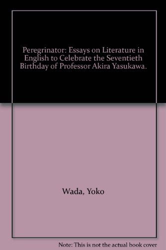 Peregrinator: Essays on Literature in English to Celebrate the Seventieth Birthday of Professor Akira Yasukawa.