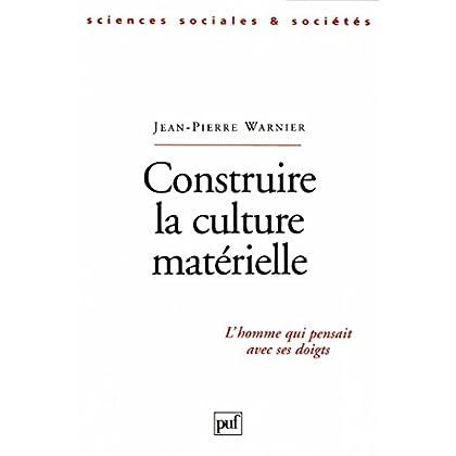 Construire la culture matérielle: L'homme qui pensait avec ses doigts (Sciences sociales et sociétés)