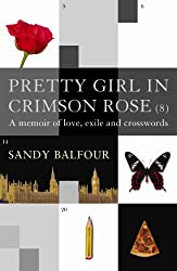 Pretty Girl In Crimson Rose: A Memoir of Love, Exile and Crosswords