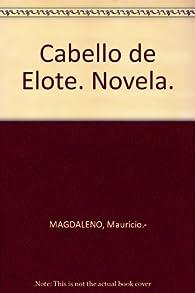 Cabello de Elote. Novela. [Tapa blanda] by MAGDALENO, Mauricio.- par Mauricio Magdaleno