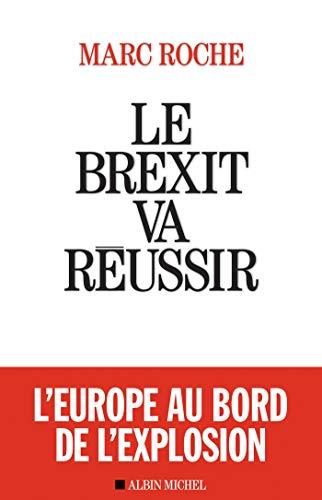 Le Brexit va réussir (A.M. POLITIQUE) par Marc Roche