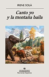 Canto yo y la montaña baila par Irene Solà Saez